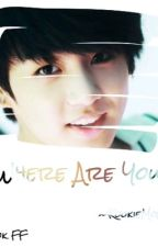 Where are you? Jungkook FF [EDITING] by jungfuqq