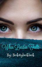When London Falls ✔ by bookitybookbook