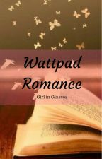 Wattpad Romance (One Shot) by girlinglasses_22