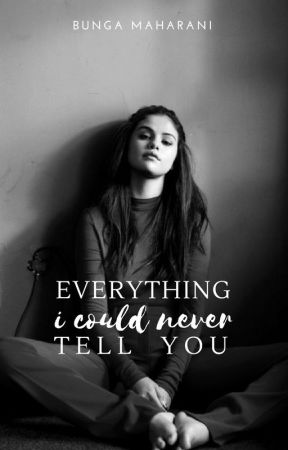 Everything I Could Never Tell You by bngmhrn