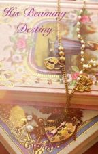 His Beaming Destiny  by Blessing_ox