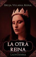 La otra reina  by LadyDenna