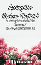 Loving The Broken Bastard (San Marquez Series #2) by Roxas_KingdomHearts