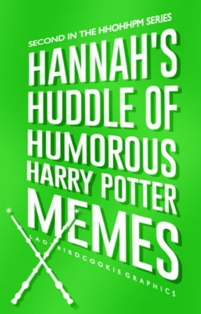 Hannah's Huddle of Humorous Harry Potter Memes by hestia2509
