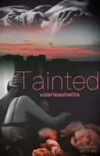 Tainted by valerieashelita