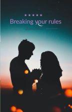 Rompiendo tus reglas  by ilumina18luna
