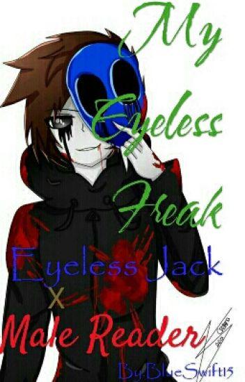 My Eyeless Freak (Eyeless Jack x Male Reader) - Jack - Wattpad