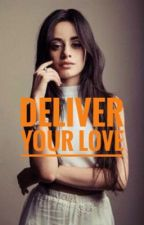 Deliver Your Love (Camren AU) by VeggySoup