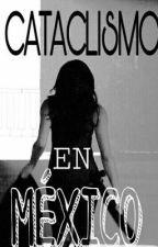 Cataclismo en México by lunavegaherdez