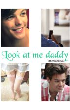 Look at me daddy (L.S.) (O.S.) by littlesweetlou