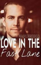 Love in the Fast Lane (Paul Walker Fanfiction) by makaylabrooke15