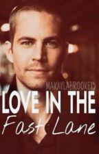 Love in the Fast Lane (Paul Walker Fanfiction) by makaylabrooke15