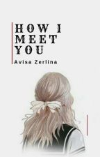 How I Meet You by avisazerlin