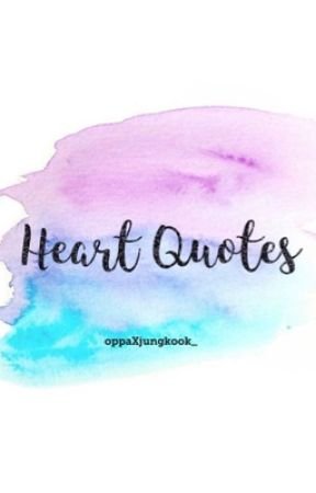 Heart Quotes  #WATTYS2017 by oppaXjungkook_