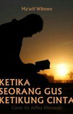 KETIKA SEORANG GUS KETIKUNG CINTA by Aihima12