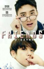 FRIENDS [ BaekSoo/SooBaek ] by d-bxynk