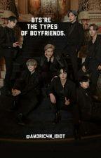 BTS Types of Boyfriends  by Am3ric4n_idi0t