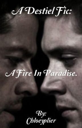 Destiel - A Fire In Paradise. by Chloeyplier