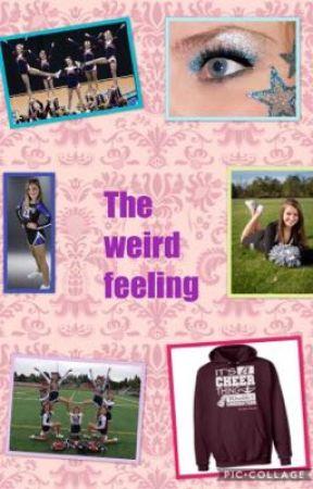 The Weird Feeling!! by cheerleadergirl_1008