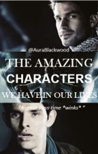 THE AMAZING CHARACTERS WE HAVE IN OUR LIVES by Hades_texted_me