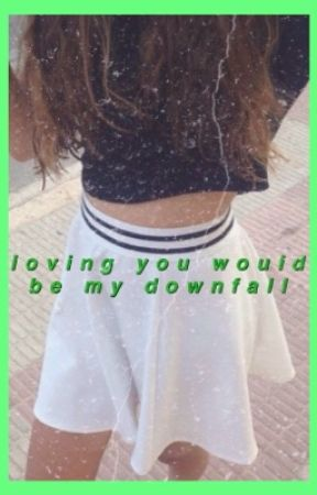Loving You, Would be my Downfall by domisshortfor