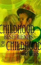Childhood bestfriends or Childhood lovers? (On hold) by NagtatagongAuthor