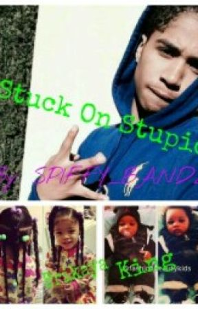 stuck on stupid (Yn & Chresanto/Roc story) by LilNayaaa_