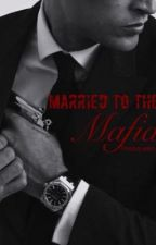 Married to the Mafia  by Rosequeen45