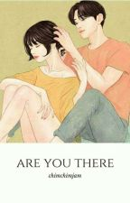are you there  by ChimchimsJam