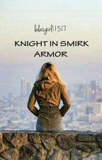 KNIGHT IN SMIRK ARMOR  by lalasgirl11517