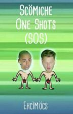 SOS - Scömìche One Shots  by Ehcimocs