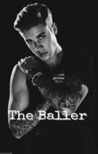 The Baller - (18+) by biebersblast