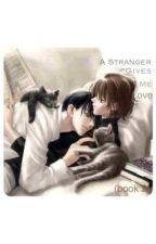 A Stranger gives me love (book 2) (Tagalog boyxboy) by Nice_Lice23