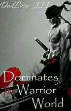 Dominates The Warrior World by DevilLucy_III