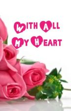 With all my heart by zammie4life