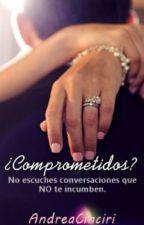 ¿Comprometidos? (Editando) by MyWordsAreOnly4u