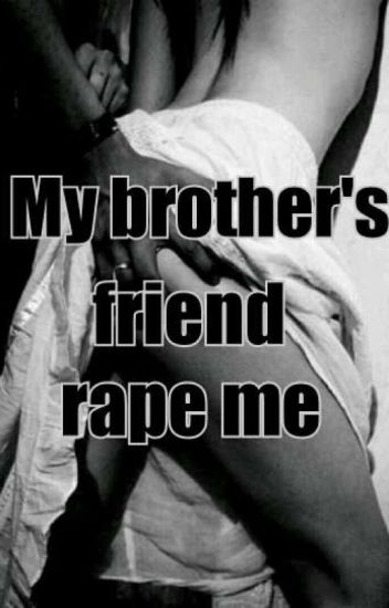 My Brother's Friend Rape Me