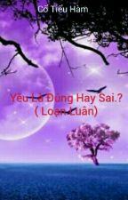Yêu Là Đúng Hay Sai ( Loạn Luân ) by SakanaChan6