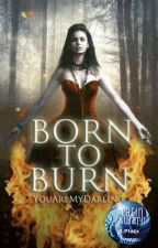 BORN TO BURN #PlatinAward18 by YouAreMyDarling