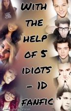 With the help of 5 idiots (OneDirection fanfic) **UNDER EDITING** by ZaynsEyess