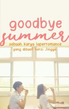 GOODBYE SUMMER [TAMAT] by paperromance