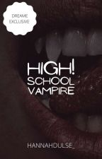 High! School Vampire || ✓ by graciangwttpd