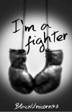 I'm a Fighter by BlackUnicorn78