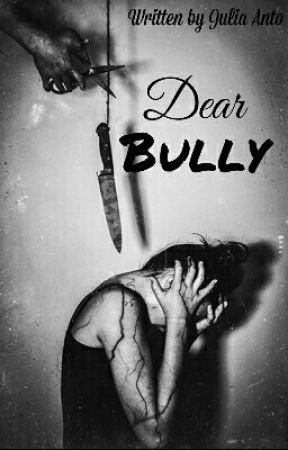 Dear bully by JuliaAnto9