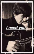 I Need You by yelloowbaby
