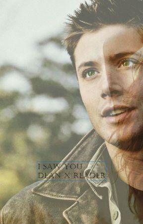 I Saw You (Dean X Reader) by Loranna123