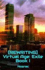 [REWRITING] Virtual Age: Exile Book I by Nozrac