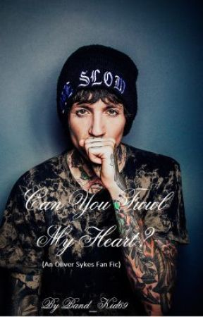 Can You Feel My Heart? (An Oliver Sykes Fan Fic) by Band_Kid69