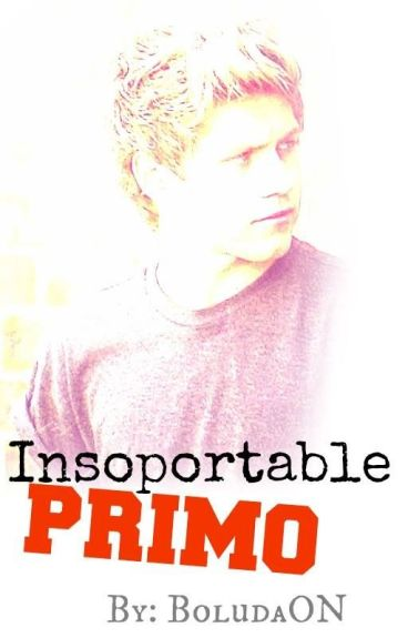 Insoportable Primo (Niall Horan y Tú) Hot [[1ra TEMPORADA COMPLETA]]