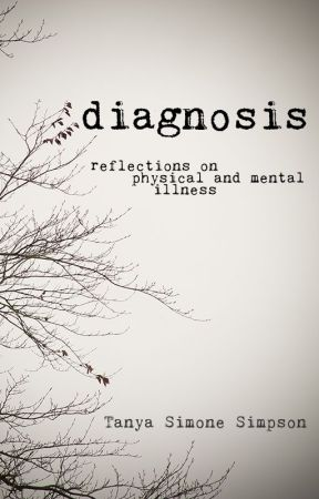 DIAGNOSIS reflections on physical and mental illness by TanyaSimoneSimpson